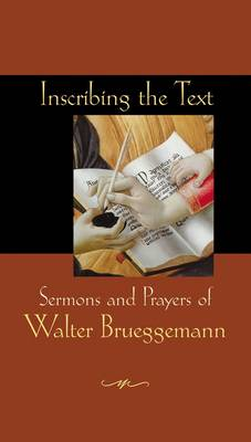 Inscribing the Text: Sermons and Prayers of Walter Brueggemann (Paperback)