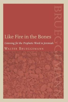 Like Fire in the Bones: Listening for the Prophetic Word in Jeremiah (Paperback)