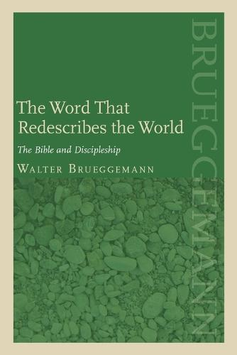 The Word That Redescribes the World: The Bible and Discipleship (Paperback)