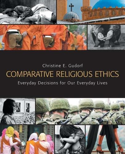 Comparative Religious Ethics: Everyday Decisions for Our Everyday Lives (Paperback)