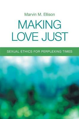 Making Love Just: Sexual Ethics for Perplexing Times (Paperback)
