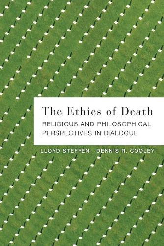 The Ethics of Death: Religious and Philosophical Perspectives in Dialogue (Paperback)
