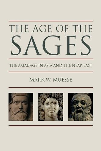 The Age of the Sages: The Axial in Asia and the Near East (Paperback)