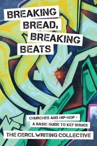 Breaking Bread, Breaking Beats: Churches and Hip-Hop-a Basic Guide to Key Issues (Paperback)