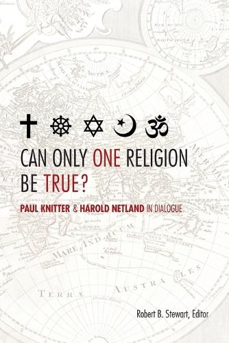 Can Only One Religion be True?: Paul Knitter and Harold Netland in Dialogue (Paperback)