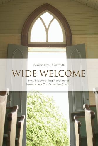 Wide Welcome: How the Unsettling Presence of Newcomers Can Save the Church - Prisms (Paperback)