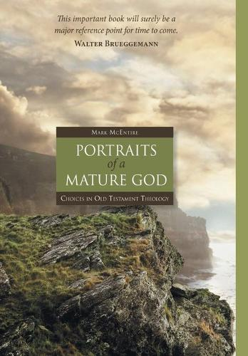 Portraits of a Mature God: Choices in Old Testament Theology (Hardback)