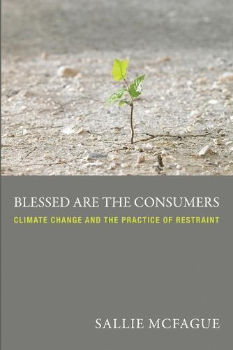 Blessed are the Consumers: Climate Change and the Practice of Restraint (Paperback)