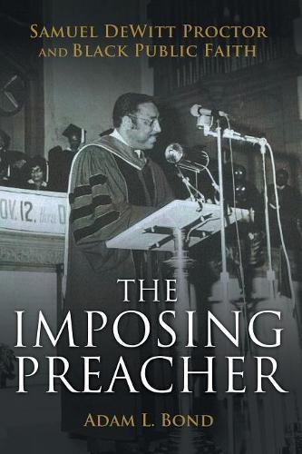 The Imposing Preacher: Samuel DeWitt Proctor and Black Public Faith (Paperback)