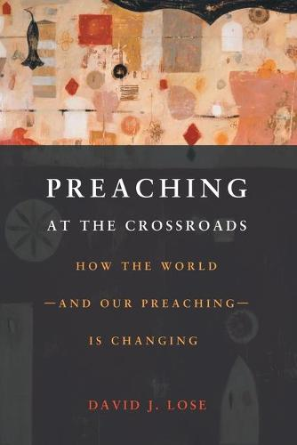 Preachin at the Crossroads: How the World-and Our Preaching-is Changing (Paperback)