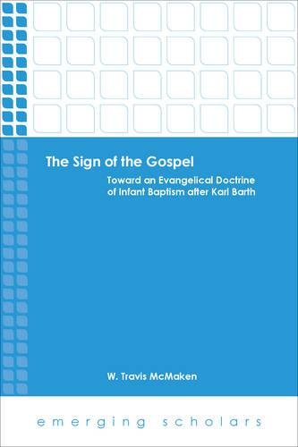The Sign of the Gospel: Toward an Evangelical Doctrine of Infant Baptism After Karl Barth - Emerging Scholars (Paperback)