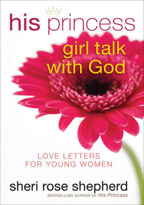 His Princess Girl Talk with God: Love Letters for Young Women (Hardback)