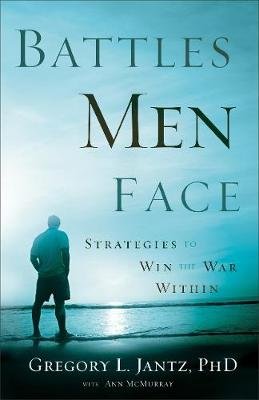 Battles Men Face: Strategies to Win the War Within (Paperback)