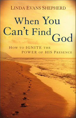 When You Can't Find God: How to Ignite the Power of His Presence (Paperback)