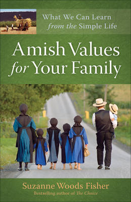 Amish Values for Your Family: What We Can Learn from the Simple Life (Paperback)