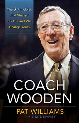 Coach Wooden: The 7 Principles That Shaped His Life and Will Change Yours (Hardback)