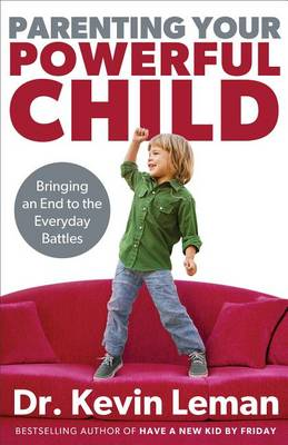 Parenting Your Powerful Child: Bringing an End to the Everyday Battles (Hardback)