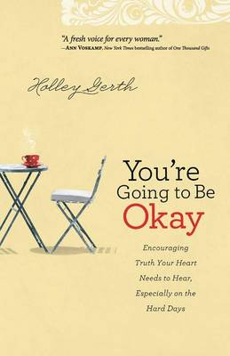 You're Going to Be Okay: Encouraging Truth Your Heart Needs to Hear, Especially on the Hard Days (Paperback)