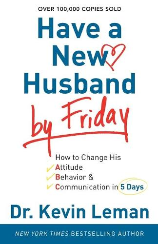 Have a New Husband by Friday: How to Change His Attitude, Behavior & Communication in 5 Days (Paperback)