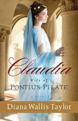 Claudia, Wife of Pontius Pilate: A Novel (Paperback)