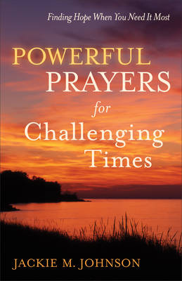 Powerful Prayers for Challenging Times: Finding Hope When You Need It Most (Paperback)