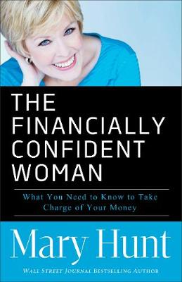 The Financially Confident Woman: What You Need to Know to Take Charge of Your Money (Paperback)