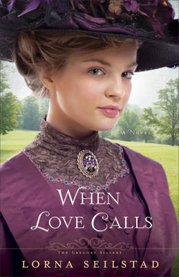 When Love Calls: A Novel - The Gregory Sisters 1 (Paperback)