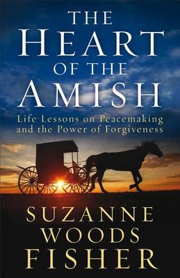 The Heart of the Amish: Life Lessons on Peacemaking and the Power of Forgiveness (Paperback)