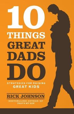 10 Things Great Dads Do: Strategies for Raising Great Kids (Paperback)