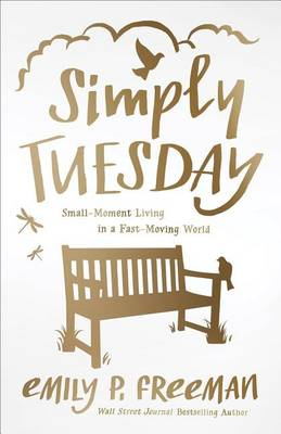 Simply Tuesday: Small-Moment Living in a Fast-Moving World (Paperback)