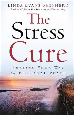 The Stress Cure: Praying Your Way to Personal Peace (Paperback)