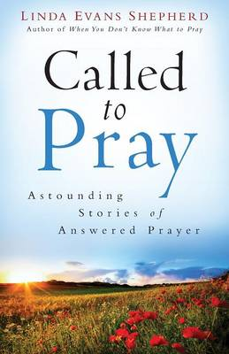 Called to Pray: Astounding Stories of Answered Prayer (Paperback)