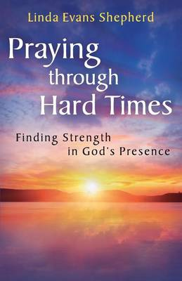 Praying Through Hard Times: Finding Strength in God's Presence (Paperback)