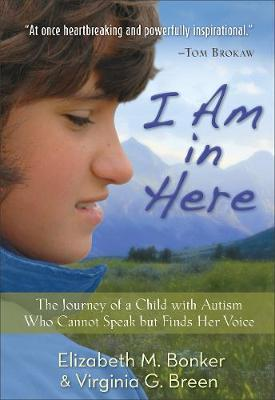 I Am in Here: The Journey of a Child with Autism Who Cannot Speak but Finds Her Voice (Paperback)