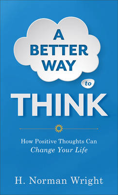 A Better Way to Think: How Positive Thoughts Can Change Your Life (Paperback)
