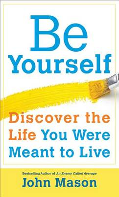 Be Yourself: Discover the Life You Were Meant to Live (Paperback)
