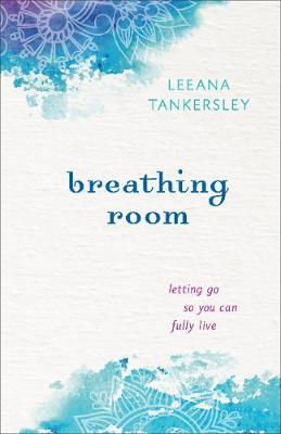 Breathing Room: Letting Go So You Can Fully Live (Paperback)