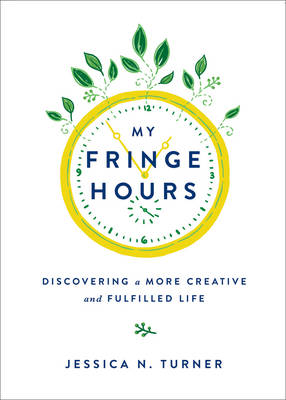 My Fringe Hours: Discovering a More Creative and Fulfilled Life (Hardback)
