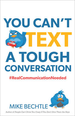 You Can't Text a Tough Conversation: #Realcommunicationneeded (Paperback)