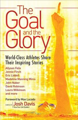 The Goal and the Glory: Christian Athletes Share Their Inspiring Stories (Paperback)