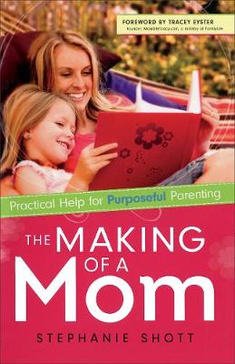 The Making of a Mom: Practical Help for Purposeful Parenting (Paperback)