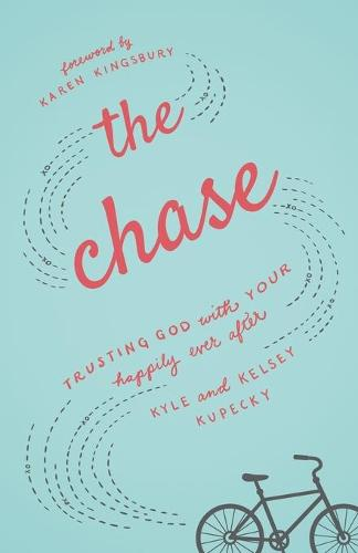 The Chase: Trusting God with Your Happily Ever After (Paperback)