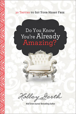 Do You Know You're Already Amazing?: 30 Truths to Set Your Heart Free (Hardback)