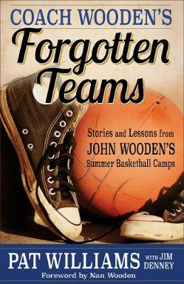 Coach Wooden's Forgotten Teams: Stories and Lessons from John Wooden's Summer Basketball Camps (Hardback)