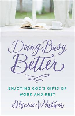 Doing Busy Better: Enjoying God's Gifts of Work and Rest (Paperback)