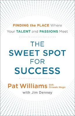 The Sweet Spot for Success: Finding the Place Where Your Talent and Passions Meet (Paperback)