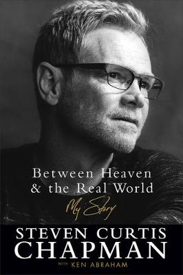 Between Heaven and the Real World: My Story (Paperback)