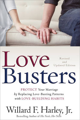 Love Busters: Protect Your Marriage by Replacing Love-Busting Patterns with Love-Building Habits (Hardback)