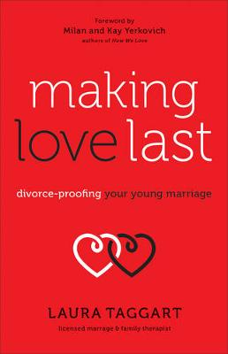 Making Love Last: Divorce-Proofing Your Young Marriage (Paperback)