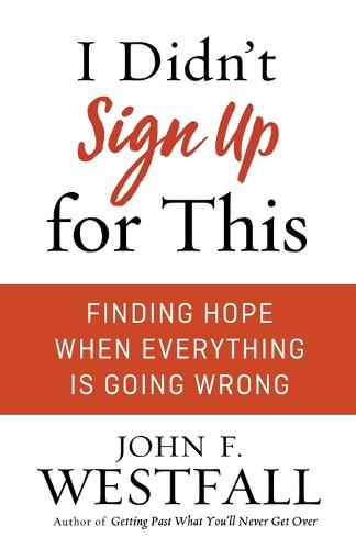 I Didn't Sign Up for This: Finding Hope When Everything Is Going Wrong (Paperback)